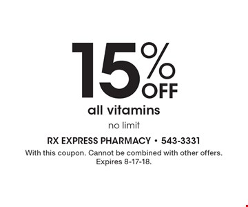 15% Off all vitamins no limit. With this coupon. Cannot be combined with other offers. Expires 8-17-18.