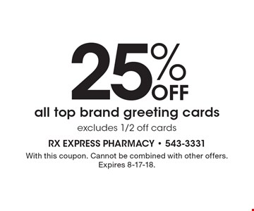 25% Off all top brand greeting cards excludes 1/2 off cards. With this coupon. Cannot be combined with other offers. Expires 8-17-18.