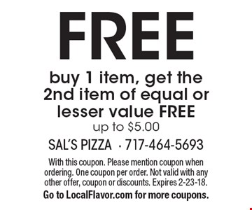 FREE buy 1 item, get the 2nd item of equal or lesser value FREE up to $5.00. With this coupon. Please mention coupon when ordering. One coupon per order. Not valid with any other offer, coupon or discounts. Expires 2-23-18. Go to LocalFlavor.com for more coupons.
