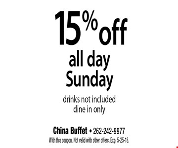 15% off all day Sunday. Drinks not included. Dine in only. With this coupon. Not valid with other offers. Exp. 5-25-18.