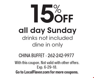 15% off all day Sunday. Drinks not included. Dine in only. With this coupon. Not valid with other offers. Exp. 6-29-18. Go to LocalFlavor.com for more coupons.