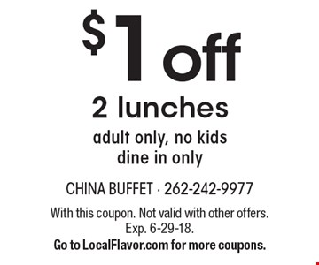 $1 off 2 lunches. Adult only, no kids. Dine in only. With this coupon. Not valid with other offers. Exp. 6-29-18. Go to LocalFlavor.com for more coupons.