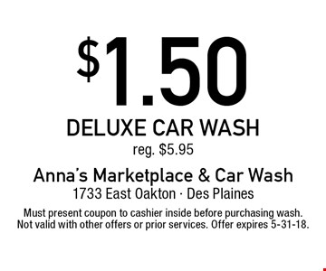 $1.50 deluxe car wash. Reg. $5.95. Must present coupon to cashier inside before purchasing wash. Not valid with other offers or prior services. Offer expires 5-31-18.