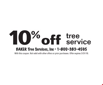 10% off tree service. With this coupon. Not valid with other offers or prior purchases. Offer expires 3/31/18.