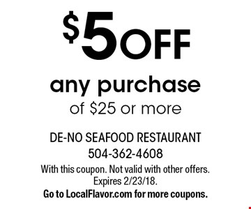 $5 OFF any purchase of $25 or more. With this coupon. Not valid with other offers. Expires 2/23/18. Go to LocalFlavor.com for more coupons.