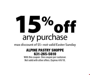 15% off any purchase. Max discount of $5. Not valid Easter Sunday. With this coupon. One coupon per customer. Not valid with other offers. Expires 4/6/18.