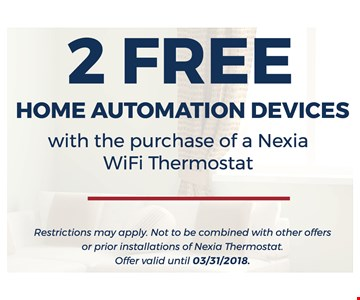 2 Free home automation devices with the purchase of a Nexia WiFi Thermostat. Restrictions may apply. Not to be combined with other offers or prior installations of Nexia Thermostat. Offer valid until 3/31/18.