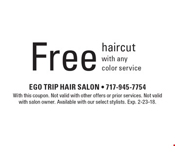 Free haircut with any color service. With this coupon. Not valid with other offers or prior services. Not valid with salon owner. Available with our select stylists. Exp. 2-23-18.