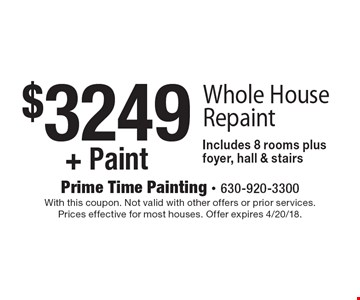 $3249+ Paint Whole House Repaint. Includes 8 rooms plus foyer, hall & stairs. With this coupon. Not valid with other offers or prior services. Prices effective for most houses. Offer expires 4/20/18.