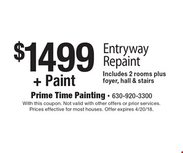 $1499+ Paint Entryway Repaint. Includes 2 rooms plus foyer, hall & stairs. With this coupon. Not valid with other offers or prior services. Prices effective for most houses. Offer expires 4/20/18.