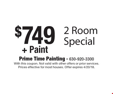 $749+ Paint 2 Room Special. With this coupon. Not valid with other offers or prior services. Prices effective for most houses. Offer expires 4/20/18.