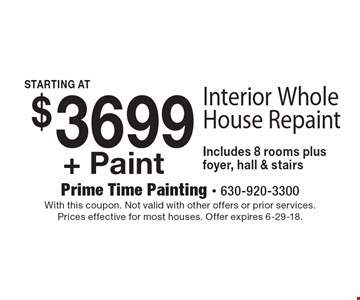 $3699+ Paint Interior Whole House Repaint Includes 8 rooms plus foyer, hall & stairs. With this coupon. Not valid with other offers or prior services. Prices effective for most houses. Offer expires 6-29-18.