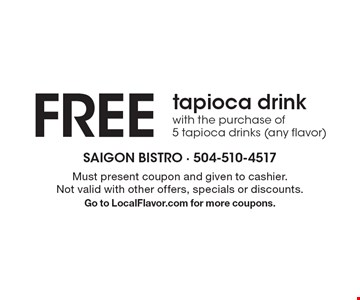 FREE tapioca drink with the purchase of 5 tapioca drinks (any flavor). Must present coupon and given to cashier. Not valid with other offers, specials or discounts.Go to LocalFlavor.com for more coupons.