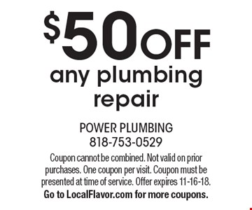 $50 off any plumbing repair. Coupon cannot be combined. Not valid on prior purchases. One coupon per visit. Coupon must be presented at time of service. Offer expires 11-16-18. Go to LocalFlavor.com for more coupons.