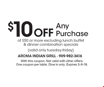 $10 Off Any Purchase of $50 or more. Excluding lunch buffet & dinner combination specials (valid only tuesday-friday). With this coupon. Not valid with other offers. One coupon per table. Dine in only. Expires 3-9-18.