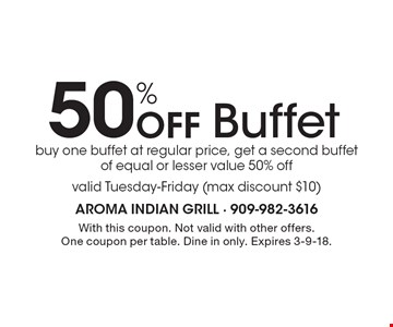 50% Off Buffet. Buy one buffet at regular price, get a second buffet of equal or lesser value 50% off. Valid Tuesday-Friday (max discount $10). With this coupon. Not valid with other offers. One coupon per table. Dine in only. Expires 3-9-18.