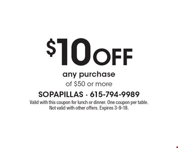$10 OFF any purchase of $50 or more. Valid with this coupon for lunch or dinner. One coupon per table. Not valid with other offers. Expires 3-9-18.