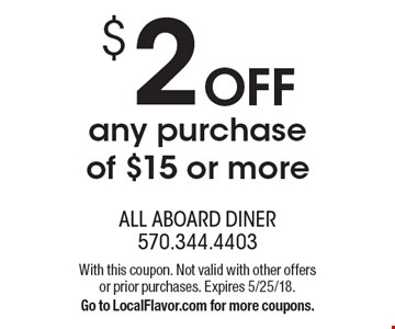 $2OFF any purchase of $15 or more. With this coupon. Not valid with other offers or prior purchases. Expires 5/25/18. Go to LocalFlavor.com for more coupons.