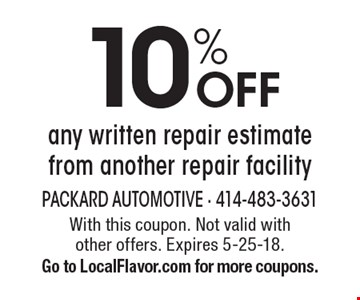 10% OFF any written repair estimate from another repair facility. With this coupon. Not valid with other offers. Expires 5-25-18. Go to LocalFlavor.com for more coupons.