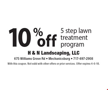 10% off 5 step lawn treatment program. With this coupon. Not valid with other offers or prior services. Offer expires 4-6-18.