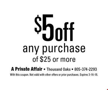 $5 off any purchase of $25 or more. With this coupon. Not valid with other offers or prior purchases. Expires 3-16-18.