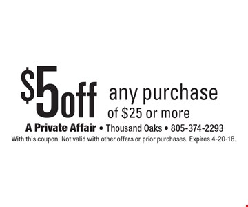 $5off any purchase of $25 or more. With this coupon. Not valid with other offers or prior purchases. Expires 4-20-18.