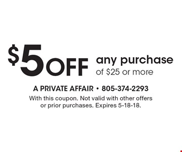 $5 Off any purchase of $25 or more. With this coupon. Not valid with other offers or prior purchases. Expires 5-18-18.