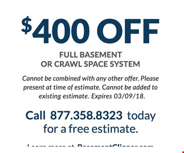 $400 Off Full Basement Or Crawl Space System. Cannot be combined with any other offer. Please present at time of estimate. Cannot be added to existing estimate. Expires 3/9/18.
