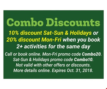 Combo discounts 10% discount sat-sun and holidays or 20% discount mon-fri when you book 2+ activities for the same day