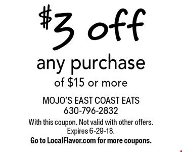 $3 off any purchase of $15 or more. With this coupon. Not valid with other offers. Expires 6-29-18. Go to LocalFlavor.com for more coupons.