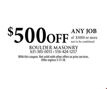 $500OFF any job of$3000 or morenot to be combined. With this coupon. Not valid with other offers or prior services. Offer expires 5-11-18.