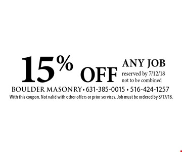 15% OFF any job reserved by 7/12/18. Not to be combined. With this coupon. Not valid with other offers or prior services. Job must be ordered by 8/17/18.