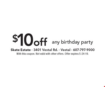 $10 off any birthday party. With this coupon. Not valid with other offers. Offer expires 5-24-19.