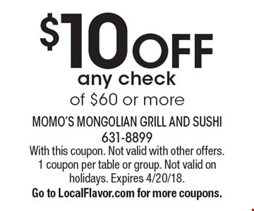 $10 Off Any Check Of $60 Or More. With this coupon. Not valid with other offers. 1 coupon per table or group. Not valid on holidays. Expires 4/20/18.  Go to LocalFlavor.com for more coupons.