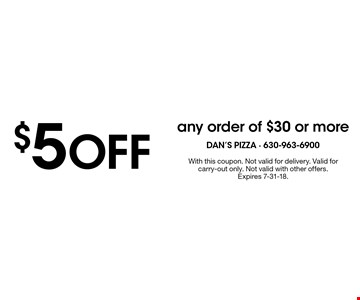 $5 Off any order of $30 or more. With this coupon. Not valid with other offers. Expires 7-31-18.