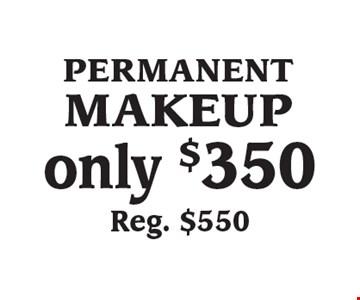 only $350 Reg. $550 permanent makeup.