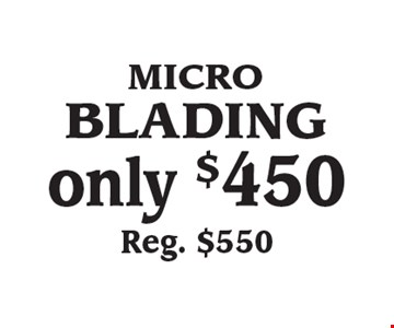 only $450 Reg. $550 micro blading.