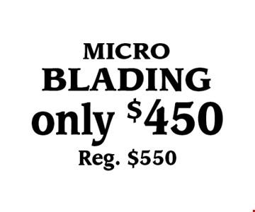 Only $450 micro blading. Reg. $550.