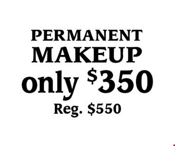 Only $350 permanent makeup. Reg. $550.