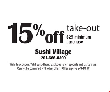 15% off take-out $25 minimum purchase. With this coupon. Valid Sun.-Thurs. Excludes lunch specials and party trays. Cannot be combined with other offers. Offer expires 2-9-18. W