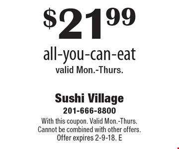 $21.99 all-you-can-eatvalid Mon.-Thurs. With this coupon. Valid Mon.-Thurs. Cannot be combined with other offers. Offer expires 2-9-18. E