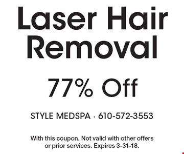 77% Off Laser Hair Removal. With this coupon. Not valid with other offers or prior services. Expires 3-31-18.