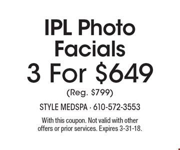 3 For $649 - IPL PhotoFacials  (Reg. $799). With this coupon. Not valid with other offers or prior services. Expires 3-31-18.