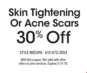 30% Off Skin Tightening Or Acne Scars. With this coupon. Not valid with other offers or prior services. Expires 3-31-18.