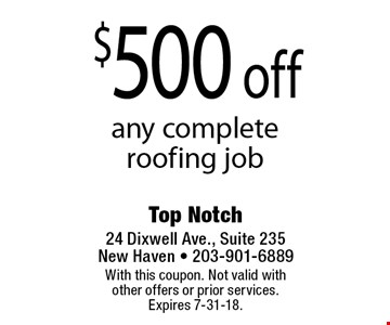 $500 off any complete roofing job. With this coupon. Not valid with other offers or prior services. Expires 7-31-18.