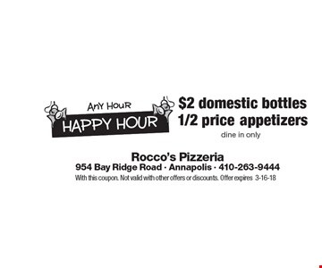 1/2 price appetizers dine in only. $2 domestic bottles dine in only. With this coupon. Not valid with other offers or discounts. Offer expires3-16-18