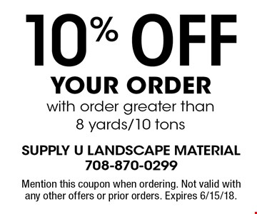 10% off your order with order greater than 8 yards/10 tons. Mention this coupon when ordering. Not valid with any other offers or prior orders. Expires 6/15/18.