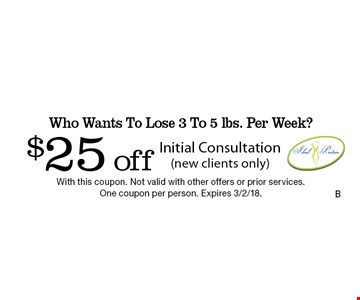 Who Wants To Lose 3 To 5 lbs. Per Week? $25 off Initial Consultation (new clients only). With this coupon. Not valid with other offers or prior services. One coupon per person. Expires 3/2/18. Go to LocalFlavor.com for more coupons.