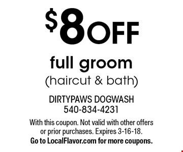 $8 OFF full groom (haircut & bath). With this coupon. Not valid with other offers or prior purchases. Expires 3-16-18.Go to LocalFlavor.com for more coupons.