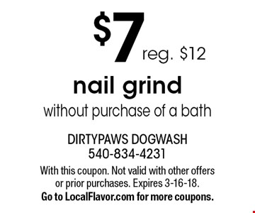 $7 reg. $12 nail grind without purchase of a bath. With this coupon. Not valid with other offers or prior purchases. Expires 3-16-18.Go to LocalFlavor.com for more coupons.